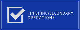Finishing/Secondary Operations
